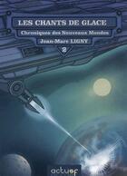 Couverture du livre « Les chants de glaces t.2 ; chroniques des nouveaux mondes » de Jean-Marc Ligny aux éditions Actusf