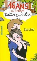 Couverture du livre « Seize ans ou presque, torture absolue » de Sue Limb aux éditions Gallimard-jeunesse