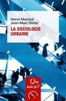 Couverture du livre « La sociologie urbaine » de Jean-Marc Stebe et Herve Marchal aux éditions Que Sais-je ?