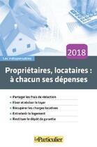 Couverture du livre « Propriétaires, locataires : à chacun ses dépenses (édition 2018) » de Collectif Le Particu aux éditions Le Particulier