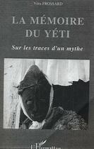 Couverture du livre « La Memoire Du Yeti ; Sur Les Traces D'Un Mythe » de Vera Frossard aux éditions L'harmattan
