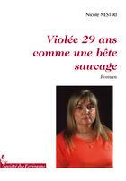 Couverture du livre « Violée 29 ans comme une bête sauvage » de Nicole Nestiri aux éditions Societe Des Ecrivains