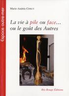 Couverture du livre « La vie à pile ou face... ou le goût des autres » de Marie-Andree Ciprut aux éditions Ibis Rouge