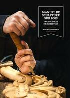 Couverture du livre « Manuel de sculpture sur bois » de Jean-Pol Gomerieux aux éditions Editions Vial