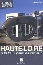 Couverture du livre « Haute-Loire ; 100 lieux pour les curieux » de Claire Raflin aux éditions Bonneton