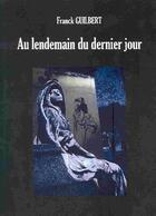 Couverture du livre « Au Lendemain Du Dernier Jour » de Franck Guilbert aux éditions Nuit D'avril