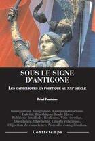 Couverture du livre « Sous le signe d'Antigone ; les catholiques en politique au XXIe siècle » de Remi Fontaine aux éditions Contretemps