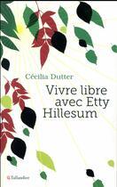 Couverture du livre « Vivre libre avec Etty Hillesum » de Cecilia Dutter aux éditions Tallandier