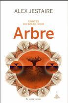 Couverture du livre « Contes du soleil noir ; arbre » de Alex Jestaire aux éditions Au Diable Vauvert