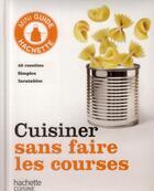Couverture du livre « Cuisiner sans faire les courses » de Collectif aux éditions Hachette Pratique