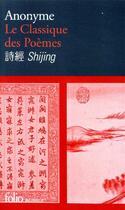 Couverture du livre « Le classique des poèmes ; Shijing ; poésie chinoise de l'Antiquité » de Collectif aux éditions Gallimard