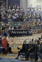 Couverture du livre « Les derniers jours de Versailles » de Alexandre Maral aux éditions Perrin