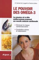 Couverture du livre « Le pouvoir des oméga-3 » de Michel De Lorgeril et Patricia Salen aux éditions Alpen