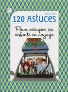 Couverture du livre « 120 astuces pour occuper ses enfants en voyage » de Lionel Pailles aux éditions First