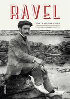 Couverture du livre « Ravel ; portraits basques » de Etienne Rousseau-Plotto aux éditions Atlantica