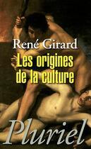 Couverture du livre « Les origines de la culture » de Rene Girard aux éditions Pluriel