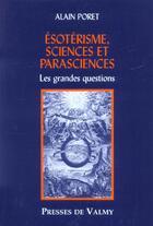 Couverture du livre « Esoterisme sciences et parasciences ; les grandes questions » de Alain Poret aux éditions Presses De Valmy
