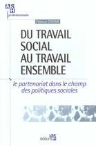 Couverture du livre « Du Travail Social Au Travail Ensemble ; Le Partenariat Dans Le Champ Des Politiques Sociales » de F Dhume aux éditions Ash