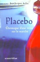 Couverture du livre « Placebo ; Chronique D'Une Mise Sur Le Marche » de Jean-Jacques Aulas aux éditions Science Infuse