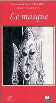 Couverture du livre « Le masque » de Herve Alladaye et Emmanuel Rene Ainadou aux éditions Ruisseaux D'afrique Editions
