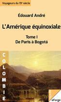 Couverture du livre « L'Amérique équinoxiale - De Paris à Bogotá (1877) » de Edouard Andre aux éditions Eforge
