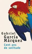 Couverture du livre « Cent ans de solitude » de Gabriel Garcia Marquez aux éditions Points