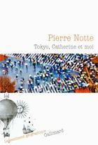 Couverture du livre « Tokyo, Catherine et moi » de Pierre Notte aux éditions Gallimard