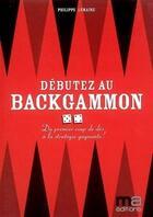 Couverture du livre « Débuter au backgammon ; du premier coup de dés à la stratégie gagnante ! » de Collectif aux éditions Ma