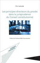 Couverture du livre « Les principes directeurs du procès dans la jurisprudence du Conseil constitutionnel » de Eric Lestrade aux éditions L'harmattan