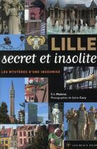 Couverture du livre « Lille secret et insolite ; les mystères d'une insoumise » de Sylvie Cary et Eric Maitrot aux éditions Les Beaux Jours
