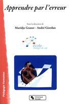 Couverture du livre « Apprendre par l'erreur » de Collectif et Andre Giordan et Maridjo Graner aux éditions Chronique Sociale