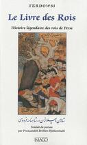Couverture du livre « Le livre des rois ; histoire légendaire des rois de Perse (2e édition) » de Abou Al-Kasim Ferdowsi aux éditions Imago