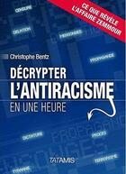Couverture du livre « Décrypter l'antiracisme en 1 heure » de Christophe Bentz aux éditions Tatamis