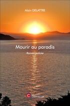 Couverture du livre « Mourir au paradis » de Alain Delattre aux éditions Chapitre.com