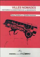 Couverture du livre « Villes nomades ; histoires clandestines de la modernité » de Stany Cambot aux éditions Eterotopia