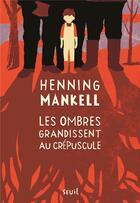 Couverture du livre « Les ombres grandissent au crépuscule » de Henning Mankell aux éditions Seuil