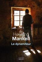 Couverture du livre « Le dynamiteur » de Henning Mankell aux éditions Seuil