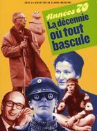 Couverture du livre « Années 70 ; la décennie où tout bascule » de Claude Maggiori aux éditions Larousse