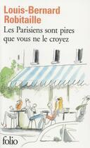 Couverture du livre « Les Parisiens sont pires que vous ne le croyez » de Louis-Bernard Robitaille aux éditions Gallimard