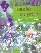 Couverture du livre « Peindre au jardin » de Polly Raynes aux éditions Fleurus