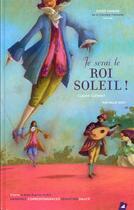 Couverture du livre « Je serai le Roi Soleil ! » de Nathalie Novi et Claude Clement aux éditions Little Village