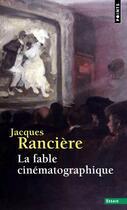 Couverture du livre « La fable cinematographique » de Jacques Ranciere aux éditions Points