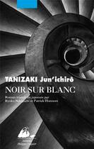 Couverture du livre « Noir et blanc » de Junichiro Tanizaki aux éditions Picquier