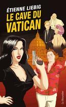 Couverture du livre « Le cave du Vatican » de Etienne Liebig aux éditions La Musardine