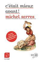 Couverture du livre « C'était mieux avant » de Michel Serres aux éditions Editions De La Loupe