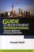 Couverture du livre « Guide du recrutement international ; jeunes diplomés et hauts potentiels ; 200 programmes pour réussir » de Manuelle Malot aux éditions A2c Medias