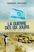 Couverture du livre « La guerre des six jours ; 5 juin 1967 - 10 juin 1967 » de Raphael Delpard aux éditions Marie B