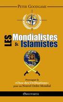 Couverture du livre « Les mondialistes & les islamistes » de Peter Goodgame aux éditions Omnia Veritas