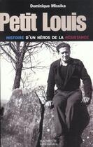 Couverture du livre « Petit louis, histoire d'un hero de la resistance » de Dominique Missika aux éditions Hachette Litteratures