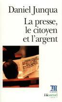 Couverture du livre « La presse, le citoyen et l'argent » de Daniel Junqua aux éditions Gallimard